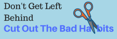 Don't Get Left Behind - Cut Out The Bad Habits