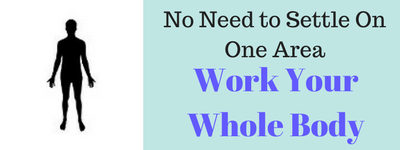 No Need to Settle on One Area - Work Your Whole Body