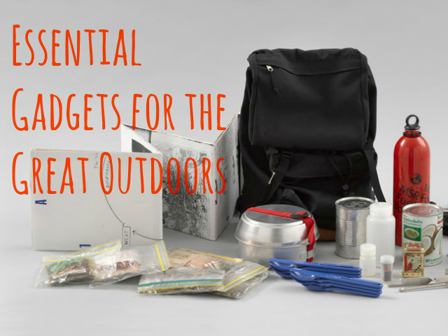 Essential Gadgets for the Great Outdoors