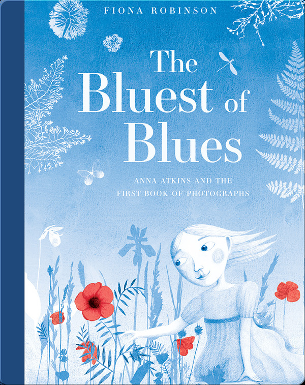 Best Picture Books for 4th Graders: The Bluest of Blues- Anna Atkins and the First Book of Photographs