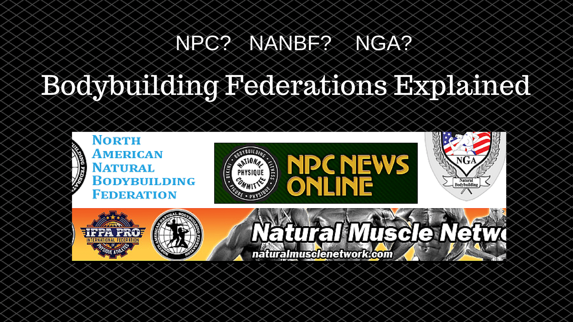 NPC, NANBF, IFBB??? Federations Explained