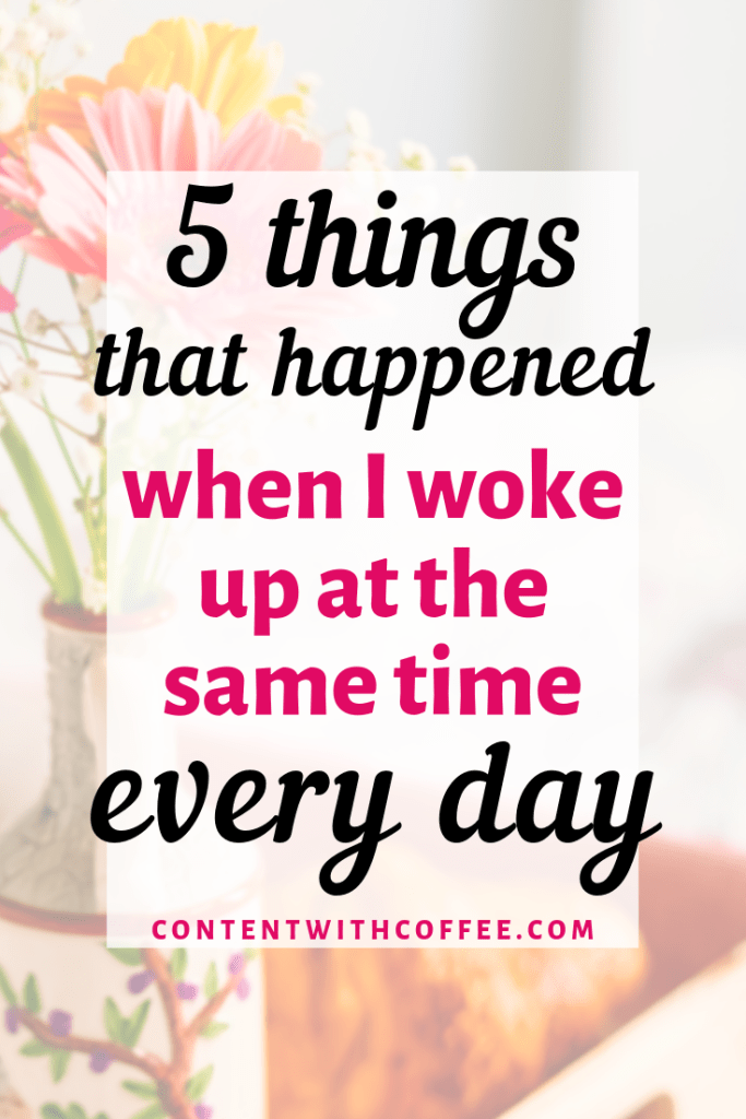 5 things that happened when I woke up at the same time every day