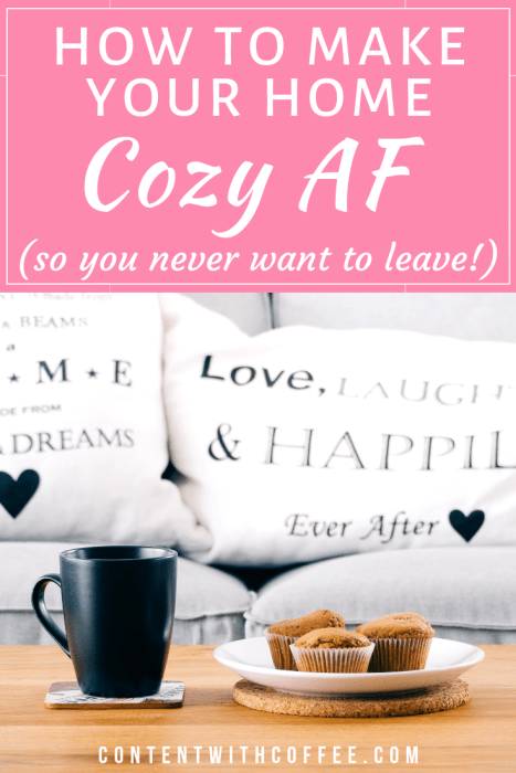 Looking to create a cozy home that your friends love visiting? Here's how to make your home cozy AF, so you have a relaxing place to chill at the end of each day. #cozyhome #cozyhomedecor #cozyaf #howtomakeyourhomecozy #homedecor