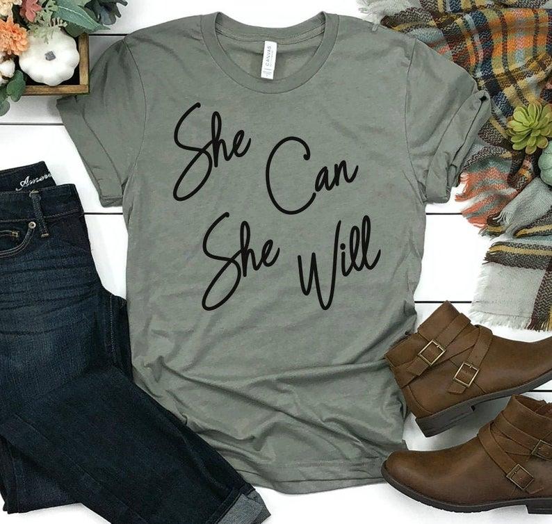 She Can She Will Motivational Shirt