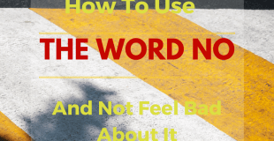 How to Use The Word NO & Not Feel Bad About It
