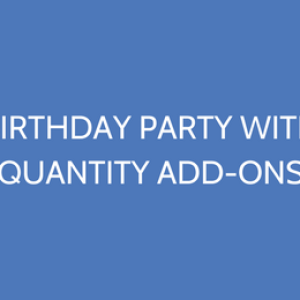 Birthday Party With Quantity Add-ons