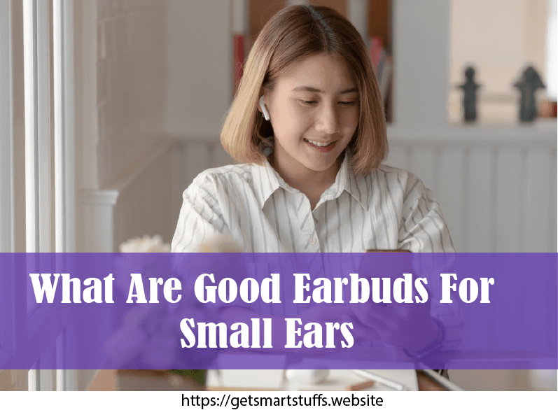What are Good Earbuds for Small Ears