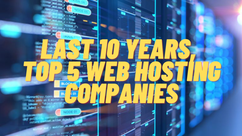 Top 5 Web Hosting Companies, From the last 10 years
