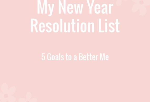 My New Year Resolution List-5 Goals to a Better Me