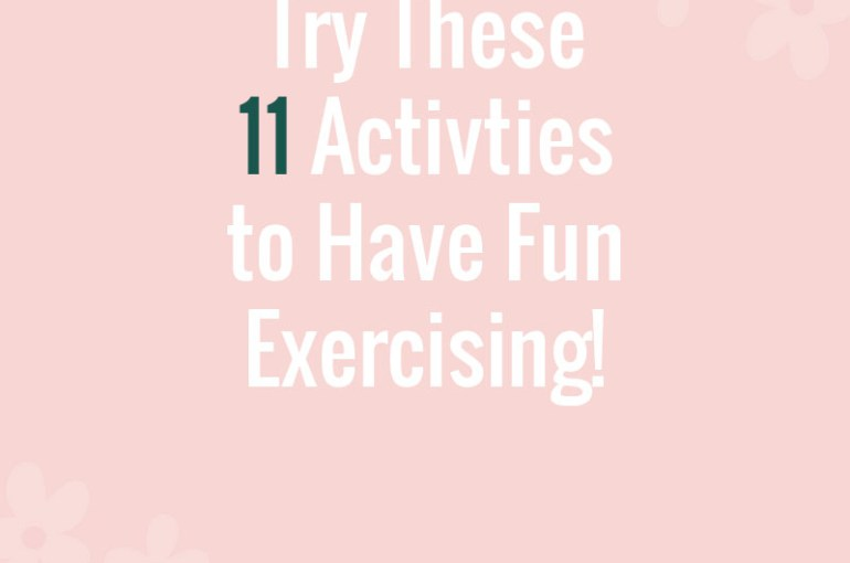 Try These 11 Activities to Have Fun Exercising!