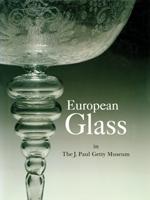 European Glass in the J. Paul Getty Museum
