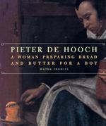 Pieter de Hooch: A Woman Preparing Bread and Butter for a Boy