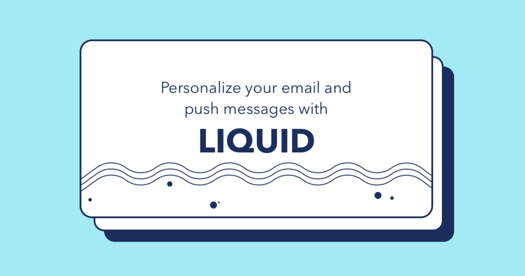 A guide to personalizing emails and push notifications using Liquid