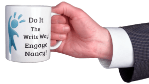 "Coffee mug says, ""Do It The Write Way! Engage Nancy!"" for newsletters"