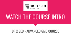 Read more about the article DR.X SEO – Advanced GMB Course