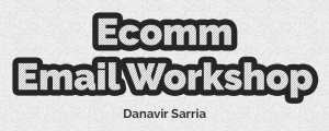 Read more about the article Danavir Sarria – Ecomm Email Workshop