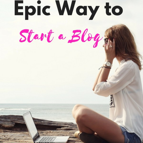 The Most Epic Way To Start A Blog