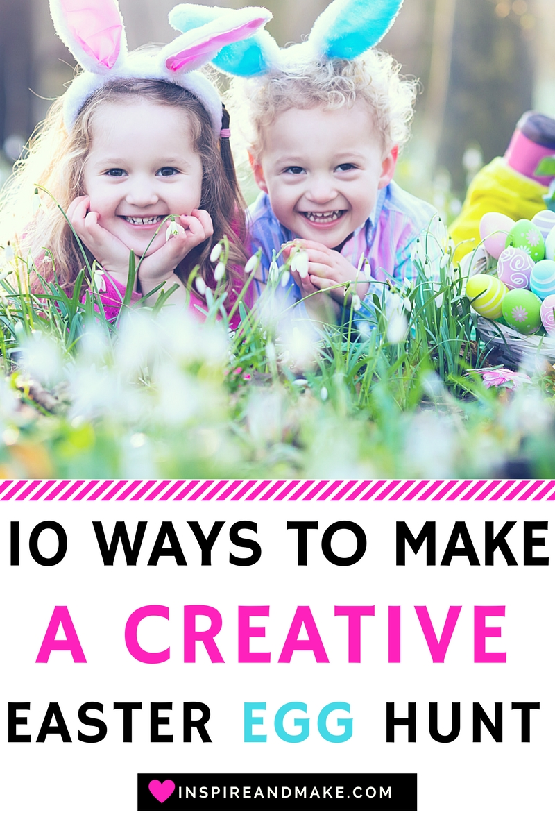 10 Ways To Make A Creative Easter Egg Hunt Get Your Holiday On