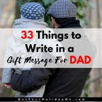 Creating a special message for Dad and need a little help. Find 33 helpful ideas to inspire the creativity and create the best card for your dad, father, or Grandpa.