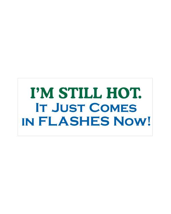 "I'm Still Hot Magnet or Sticker for Indoor or Outdoor Use 7"" x 3"""