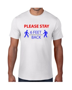 Stay 6 Feet Back Tshirt
