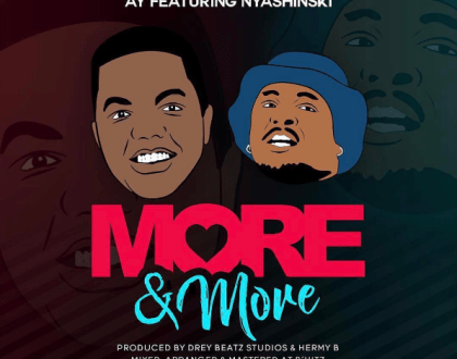 AY and Nyashinski drop new song dubbed-More and More