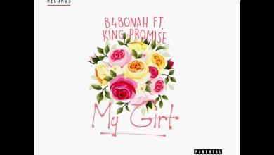Photo of B4Bonah Ft King Promise – My Girl (Produced By Killbeatz)