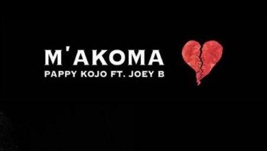 Pappy KoJo – M'akoma ft Joey B (Prod. by Kuvie)
