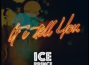 Photo of Ice Prince – If I Tell You (Prod. by Austyno)