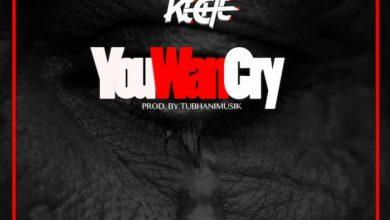 Photo of Keche – You Wan Cry (Prod. by TubhaniMuzik)