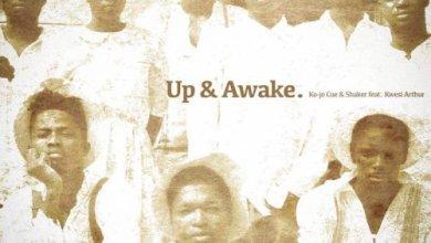 Photo of Download : Kojo Cue & Shaker ft. Kwesi Arthur – Up & Awake