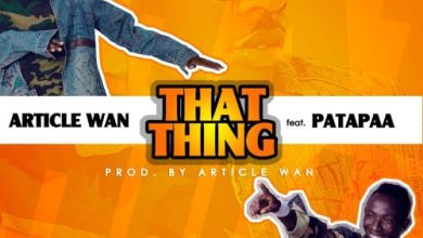 Photo of Audio : Article Wan feat Patapaa – That Thing (Prod.By Article Wan)