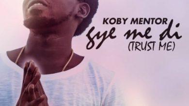 Photo of Download : Koby Mentor – Gye Me Di (Trust Me) (Prod By Willisbeatz)