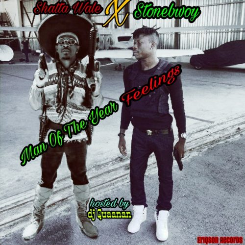 Download New : Shatta Wale x StoneBwoy – Man Of The Year (Hosted By DJ Quaanan)