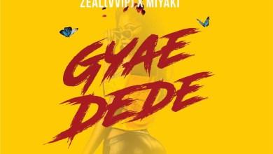 Photo of Download New : Dj Sly x Zeal x MiYAKi – Gyae Dede (Prod by MoBeatz)