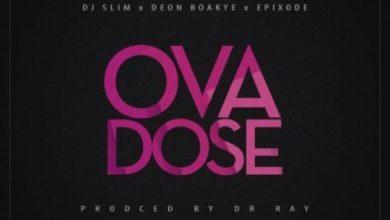 Photo of Download : DJ Slim Ft Epixode x Deon Boakye – Ovadose