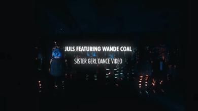 Photo of Juls Ft Wande Coal – Sister Girl (Dance Video)