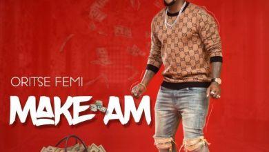 Photo of Download : Oritse Femi – Make Am