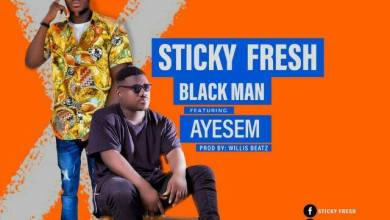 Photo of Download : Sticky Fresh Ft Ayesem – Black Man (Prod By Willisbeatz)
