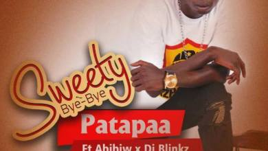 Photo of Download : Patapaa – Sweety Bye Bye (Feat. Abibiw x Dj Blinkz) (Prod By Frankiesberg)