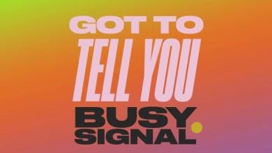 Photo of Download : Busy Signal – Got To Tell You (Zum Zum)