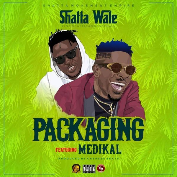 Download : Shatta Wale Ft. Medikal – Packaging (Prod. By Chensee Beatz)
