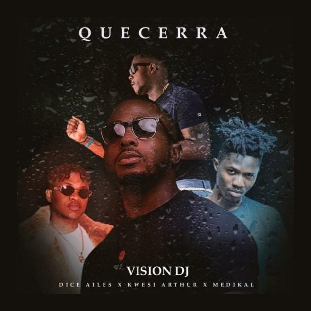 Download : Vision DJ – Que Cera Ft Kwesi Arthur x Medikal x Dice Ailes