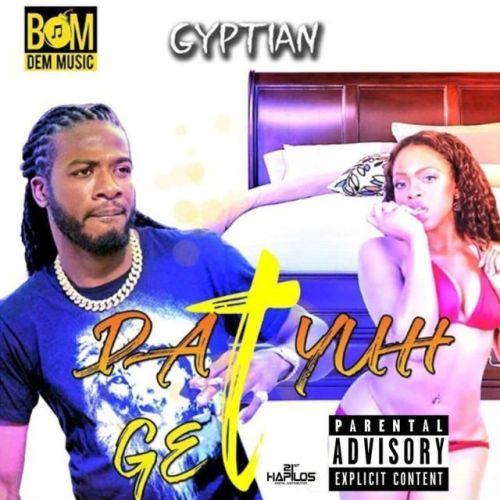 Gyptian – Dat Yuhh Get (Prod by Bomdem Music)