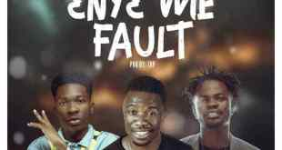 Kwaku Manu Ft Fameye & Article Wan – Eny3 Me Fault (Prod by TBP)