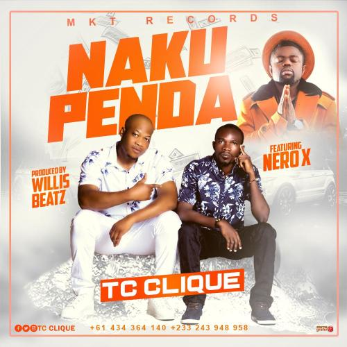 Tc Clique Ft Nero X - Nakupenda (Prod By Willisbeatz)