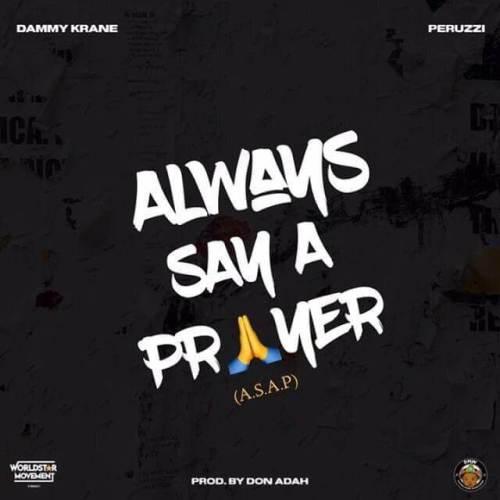 Dammy Krane Ft Peruzzi – Always Say A Prayer (ASAP)