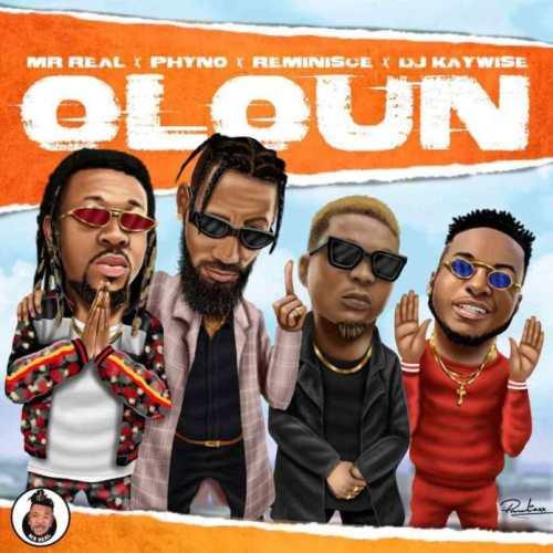 Mr. Real – Oloun Ft Phyno x Reminisce x DJ Kaywise