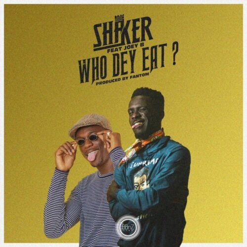 Shaker Ft Joey B – Who Dey Eat