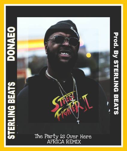 Sterling Beats & Donaeo – The Party is Over Here (Africa Remix)